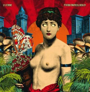 Pochette de l'album Psycho Tropical Berlin de La Femme