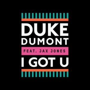 Pochette du single I Got U de Duke Dumont feat. Jax Jones